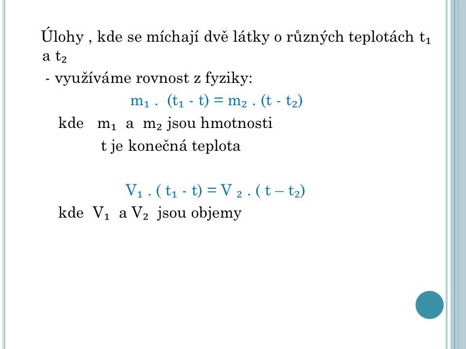 Úlohy , kde se míchají dvě látky o různých teplotách t₁ a t₂ - využíváme rovnost z fyziky: m₁ .