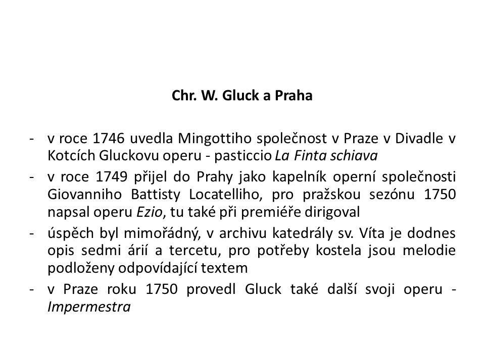 Chr. W. Gluck a Praha v roce 1746 uvedla Mingottiho společnost v Praze v Divadle v Kotcích Gluckovu operu - pasticcio La Finta schiava.
