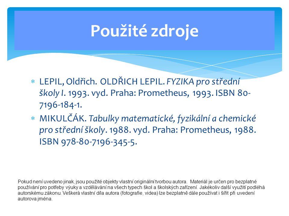 Použité zdroje LEPIL, Oldřich. OLDŘICH LEPIL. FYZIKA pro střední školy I. 1993. vyd. Praha: Prometheus, 1993. ISBN 80-7196-184-1.