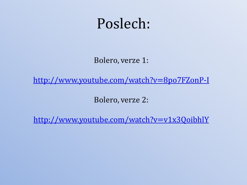 Poslech: Bolero, verze 1: http://www.youtube.com/watch v=8po7FZonP-I
