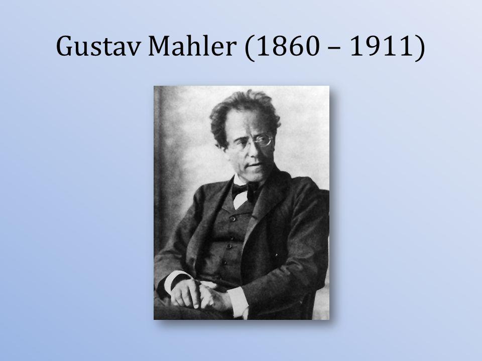 Gustav Mahler (1860 – 1911)