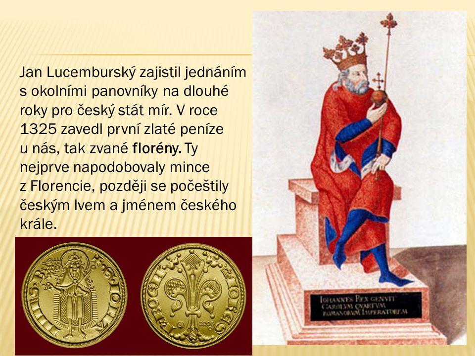 Jan Lucemburský zajistil jednáním s okolními panovníky na dlouhé roky pro český stát mír.