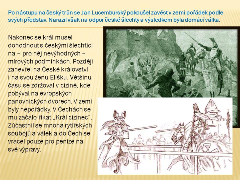 Po nástupu na český trůn se Jan Lucemburský pokoušel zavést v zemi pořádek podle svých představ. Narazil však na odpor české šlechty a výsledkem byla domácí válka.