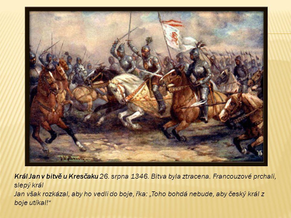 Král Jan v bitvě u Kresčaku 26. srpna 1346. Bitva byla ztracena