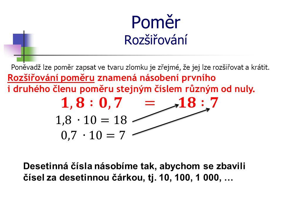 Poměr Rozšiřování 𝟏,𝟖 :𝟎,𝟕 = 𝟏𝟖 :𝟕 1,8 ∙10=18 0,7 ∙10=7