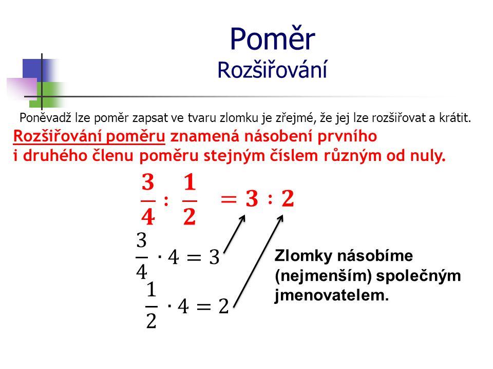 Poměr Rozšiřování 𝟑 𝟒 : 𝟏 𝟐 =𝟑 :𝟐 3 4 ∙4=3 1 2 ∙4=2