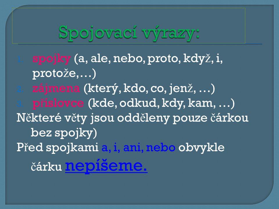 Spojovací výrazy: spojky (a, ale, nebo, proto, když, i, protože,…)