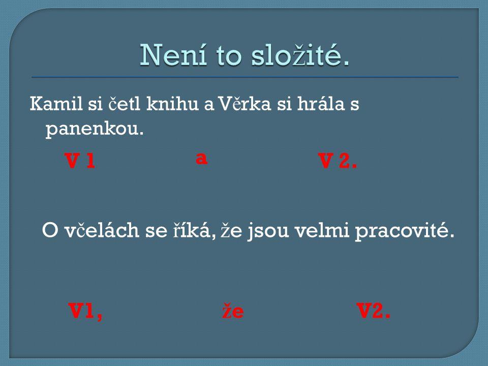 Není to složité. Kamil si četl knihu a Věrka si hrála s panenkou. a. V 1. V 2. O včelách se říká, že jsou velmi pracovité.