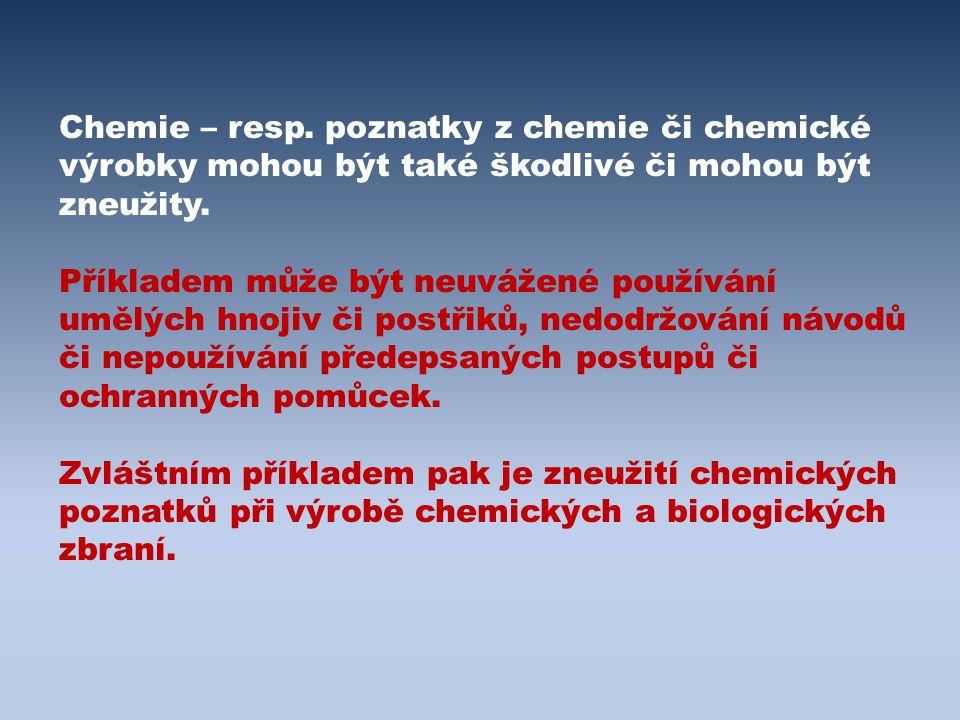 Chemie – resp. poznatky z chemie či chemické výrobky mohou být také škodlivé či mohou být zneužity.