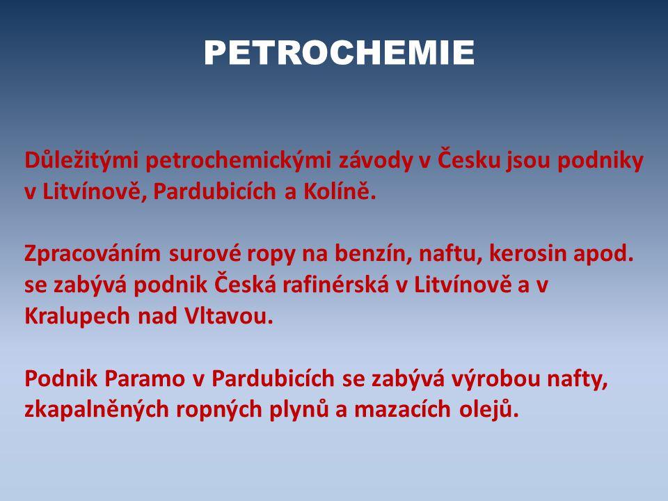 PETROCHEMIE Důležitými petrochemickými závody v Česku jsou podniky v Litvínově, Pardubicích a Kolíně.