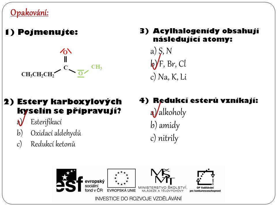 Opakování: a) S, N b) F, Br, Cl c) Na, K, Li a) alkoholy b) amidy