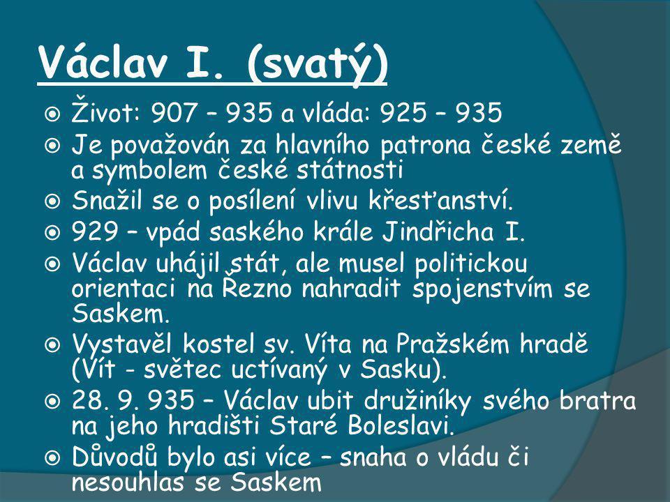 Václav I. (svatý) Život: 907 – 935 a vláda: 925 – 935