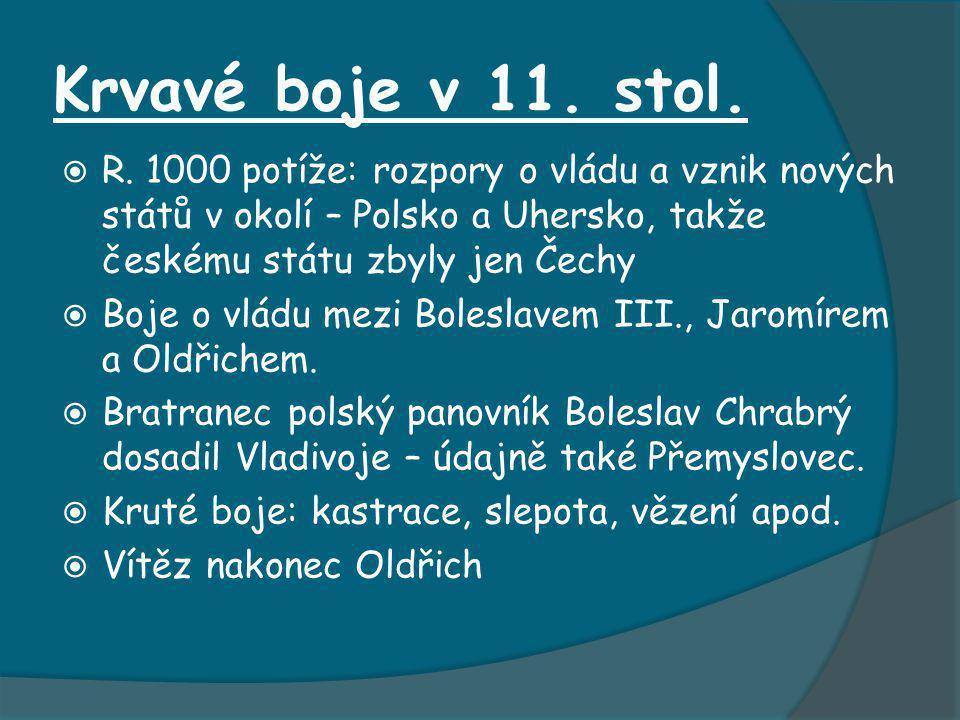 Krvavé boje v 11. stol. R. 1000 potíže: rozpory o vládu a vznik nových států v okolí – Polsko a Uhersko, takže českému státu zbyly jen Čechy.