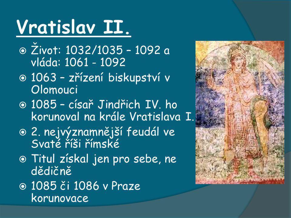 Vratislav II. Život: 1032/1035 – 1092 a vláda: 1061 - 1092