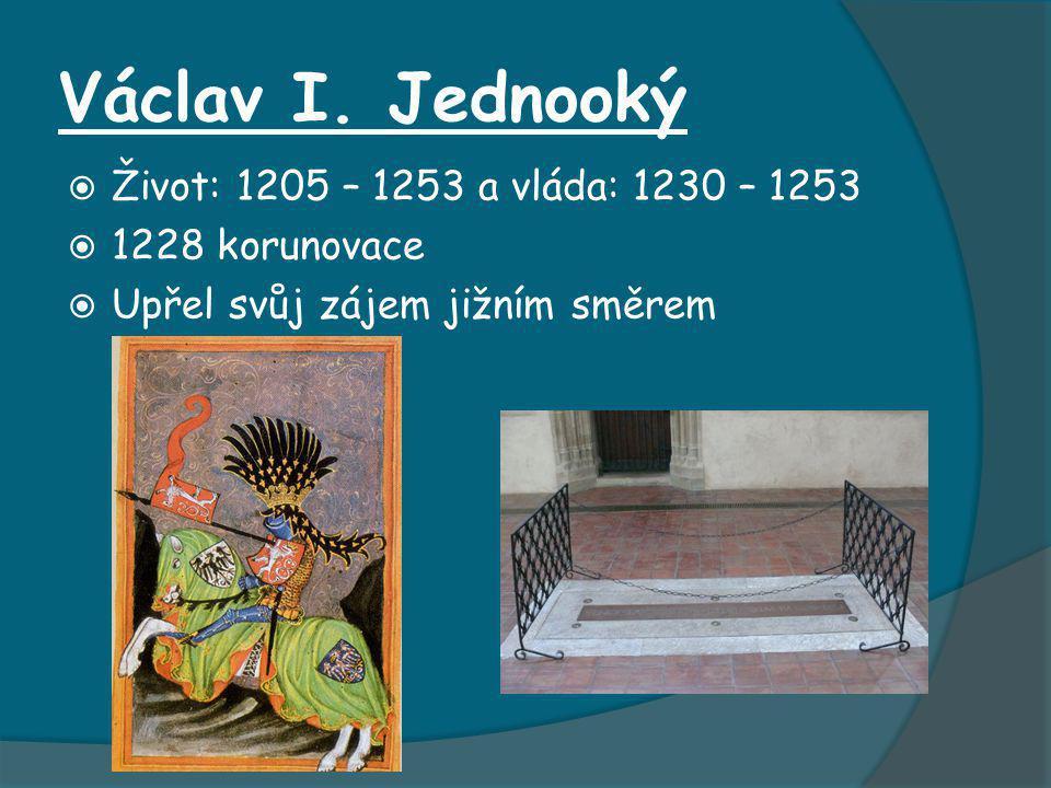 Václav I. Jednooký Život: 1205 – 1253 a vláda: 1230 – 1253