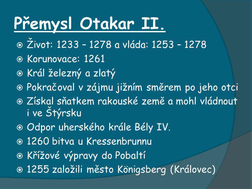 Přemysl Otakar II. Život: 1233 – 1278 a vláda: 1253 – 1278
