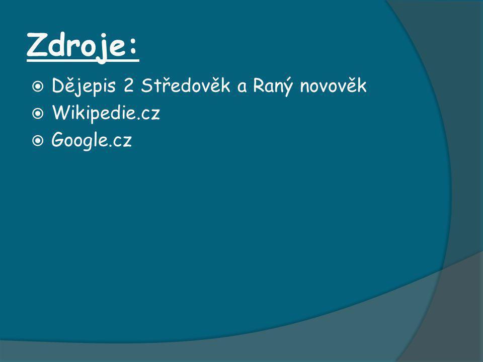 Zdroje: Dějepis 2 Středověk a Raný novověk Wikipedie.cz Google.cz