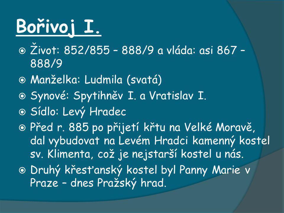 Bořivoj I. Život: 852/855 – 888/9 a vláda: asi 867 – 888/9