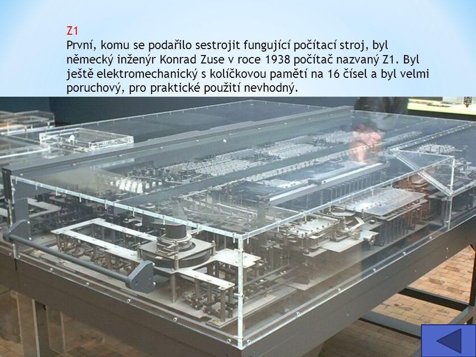 Z1 První, komu se podařilo sestrojit fungující počítací stroj, byl německý inženýr Konrad Zuse v roce 1938 počítač nazvaný Z1. Byl ještě elektromechanický s kolíčkovou pamětí na 16 čísel a byl velmi poruchový, pro praktické použití nevhodný.