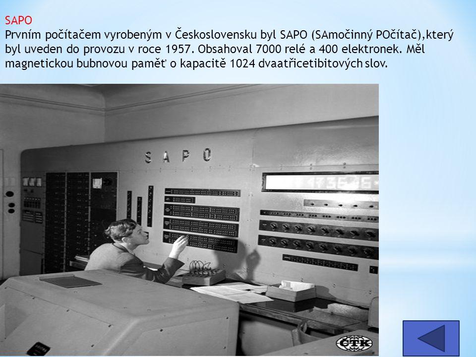 SAPO Prvním počítačem vyrobeným v Československu byl SAPO (SAmočinný POčítač),který byl uveden do provozu v roce 1957. Obsahoval 7000 relé a 400 elektronek. Měl magnetickou bubnovou paměť o kapacitě 1024 dvaatřicetibitových slov.