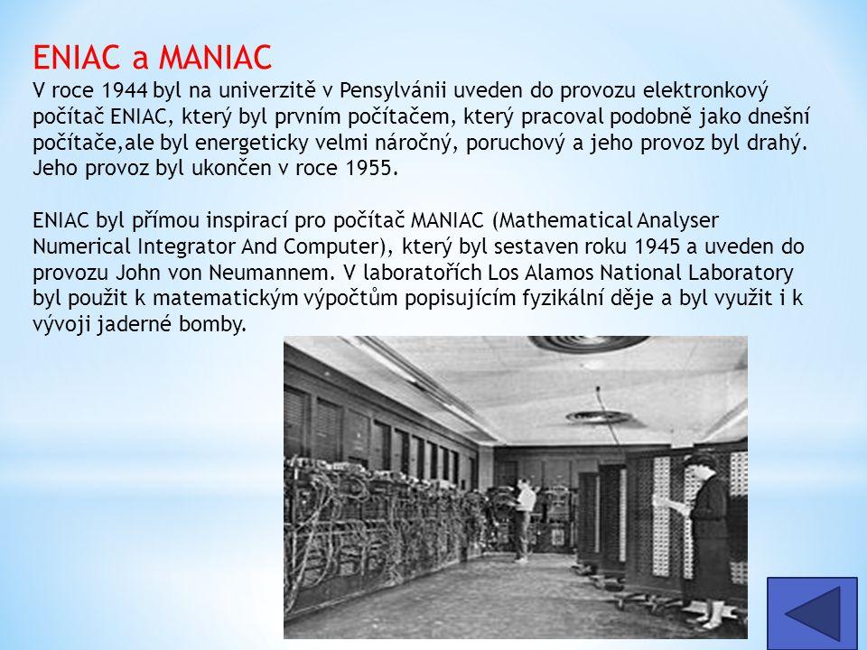 ENIAC a MANIAC V roce 1944 byl na univerzitě v Pensylvánii uveden do provozu elektronkový počítač ENIAC, který byl prvním počítačem, který pracoval podobně jako dnešní počítače,ale byl energeticky velmi náročný, poruchový a jeho provoz byl drahý. Jeho provoz byl ukončen v roce 1955.