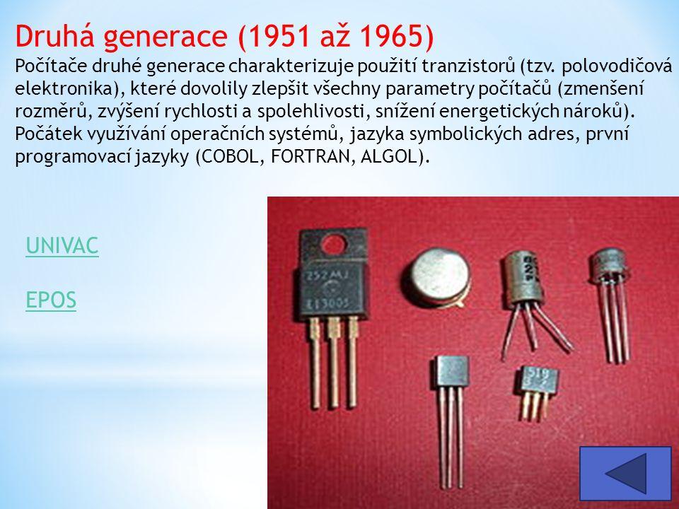 Druhá generace (1951 až 1965) Počítače druhé generace charakterizuje použití tranzistorů (tzv. polovodičová elektronika), které dovolily zlepšit všechny parametry počítačů (zmenšení rozměrů, zvýšení rychlosti a spolehlivosti, snížení energetických nároků).