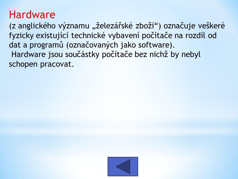 """Hardware (z anglického významu """"železářské zboží ) označuje veškeré fyzicky existující technické vybavení počítače na rozdíl od dat a programů (označovaných jako software)."""