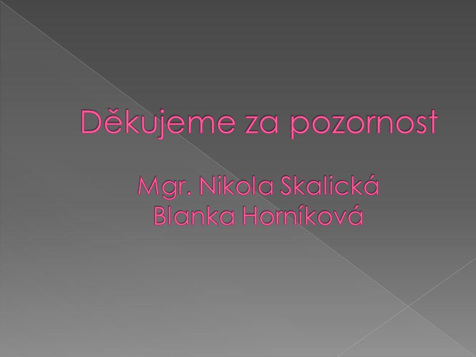 Děkujeme za pozornost Mgr. Nikola Skalická Blanka Horníková