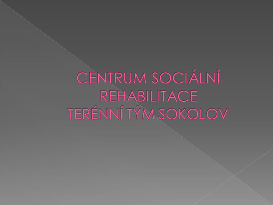 CENTRUM SOCIÁLNÍ REHABILITACE TERÉNNÍ TÝM SOKOLOV