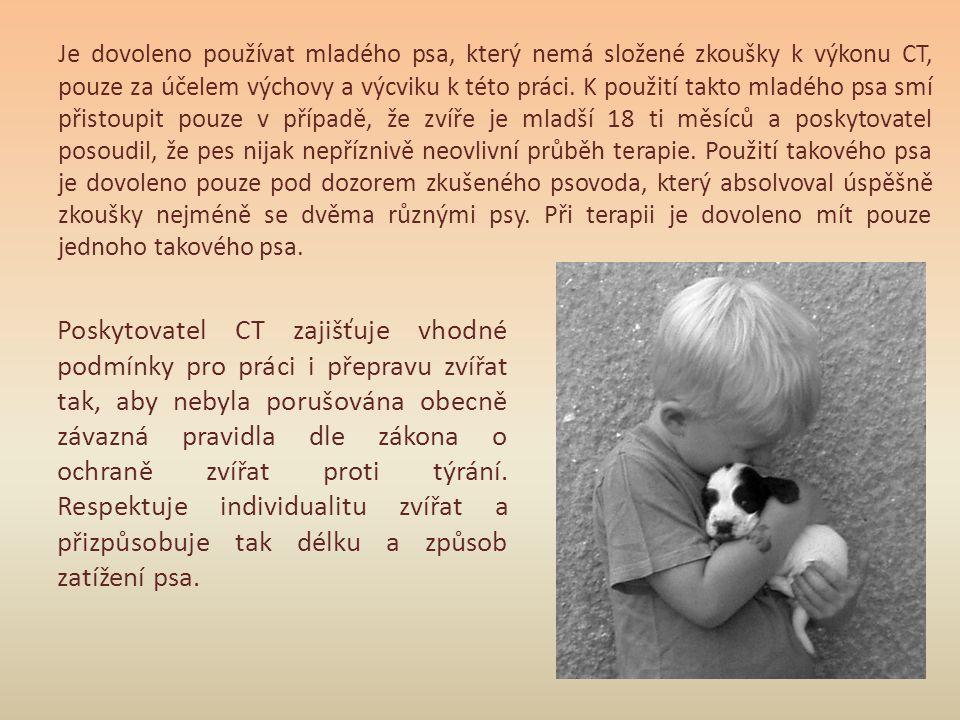 Je dovoleno používat mladého psa, který nemá složené zkoušky k výkonu CT, pouze za účelem výchovy a výcviku k této práci. K použití takto mladého psa smí přistoupit pouze v případě, že zvíře je mladší 18 ti měsíců a poskytovatel posoudil, že pes nijak nepříznivě neovlivní průběh terapie. Použití takového psa je dovoleno pouze pod dozorem zkušeného psovoda, který absolvoval úspěšně zkoušky nejméně se dvěma různými psy. Při terapii je dovoleno mít pouze jednoho takového psa.