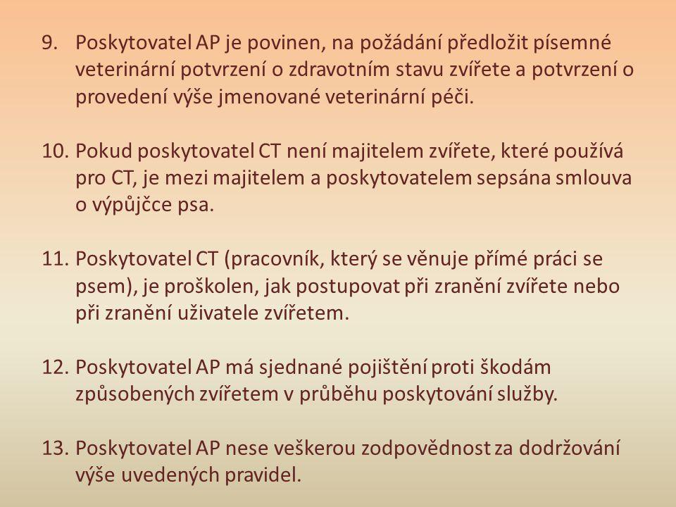 Poskytovatel AP je povinen, na požádání předložit písemné veterinární potvrzení o zdravotním stavu zvířete a potvrzení o provedení výše jmenované veterinární péči.