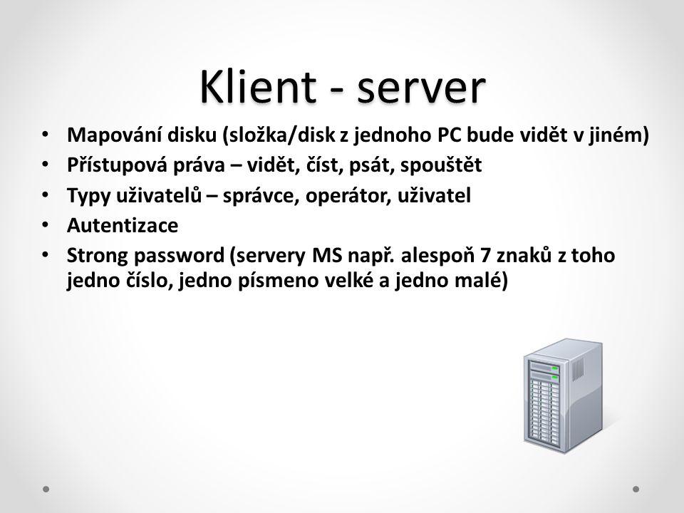 Klient - server Mapování disku (složka/disk z jednoho PC bude vidět v jiném) Přístupová práva – vidět, číst, psát, spouštět.