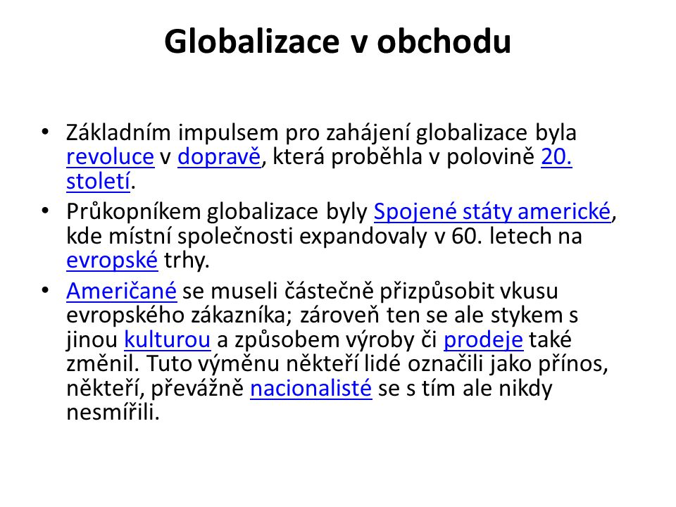 Globalizace v obchodu Základním impulsem pro zahájení globalizace byla revoluce v dopravě, která proběhla v polovině 20. století.