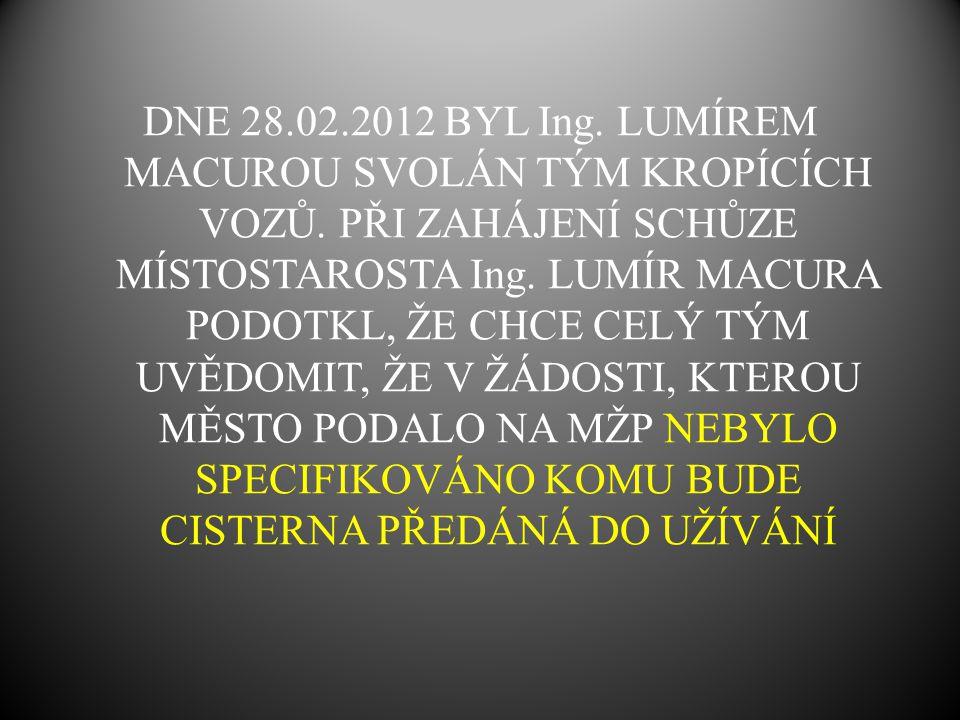DNE 28. 02. 2012 BYL Ing. LUMÍREM MACUROU SVOLÁN TÝM KROPÍCÍCH VOZŮ