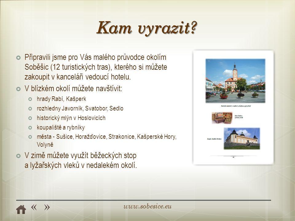 Kam vyrazit Připravili jsme pro Vás malého průvodce okolím Soběšic (12 turistických tras), kterého si můžete zakoupit v kanceláři vedoucí hotelu.