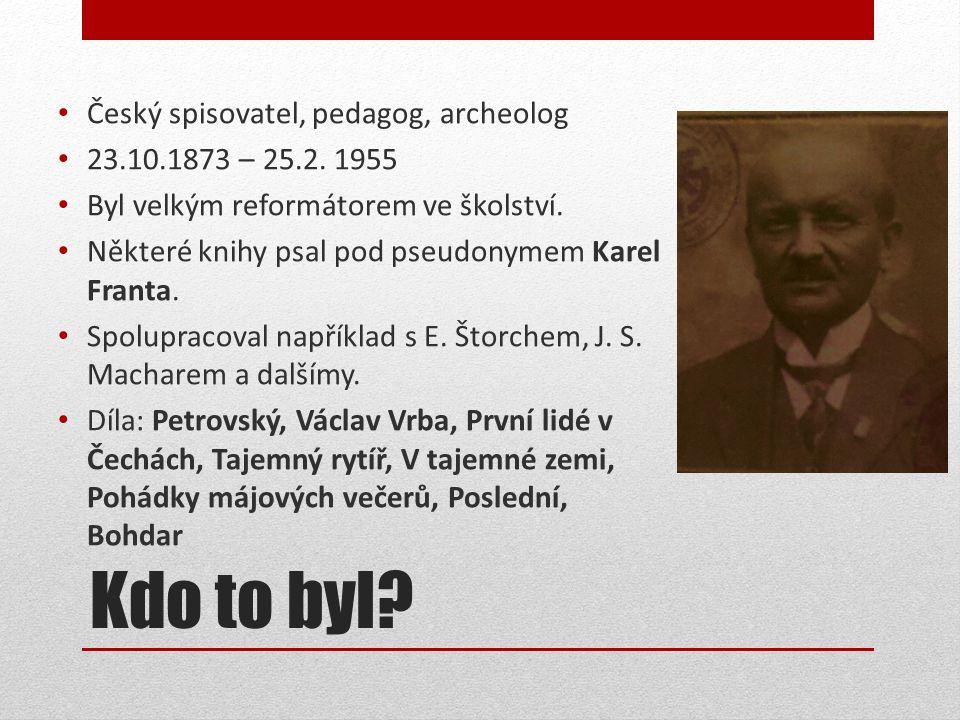 Kdo to byl Český spisovatel, pedagog, archeolog