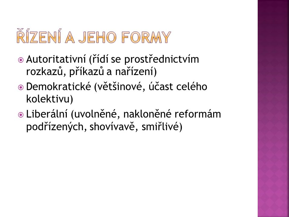 Řízení a jeho formy Autoritativní (řídí se prostřednictvím rozkazů, příkazů a nařízení) Demokratické (většinové, účast celého kolektivu)