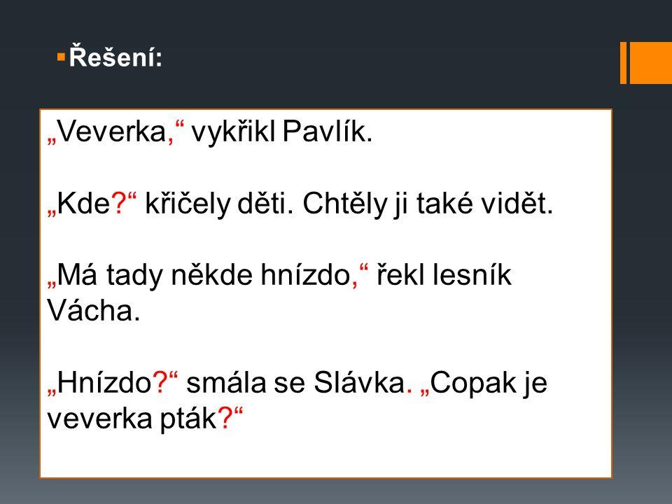"""""""Veverka, vykřikl Pavlík. """"Kde křičely děti. Chtěly ji také vidět."""
