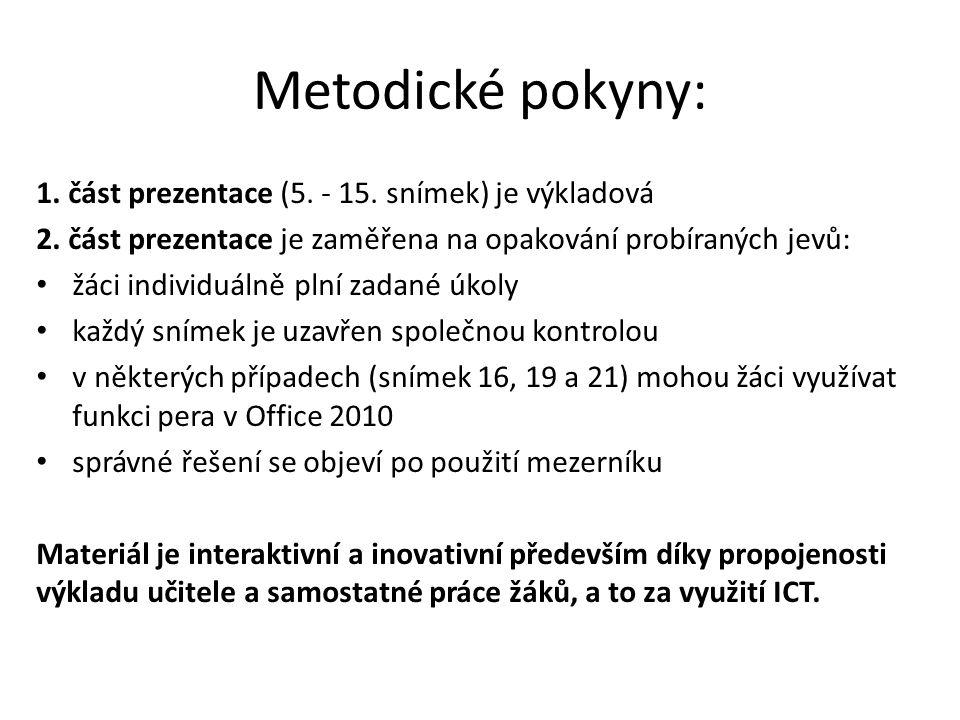 Metodické pokyny: 1. část prezentace (5. - 15. snímek) je výkladová