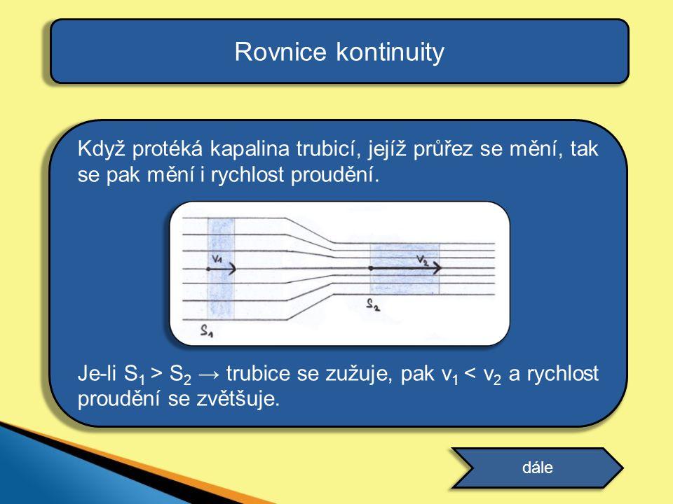 Rovnice kontinuity Když protéká kapalina trubicí, jejíž průřez se mění, tak se pak mění i rychlost proudění.