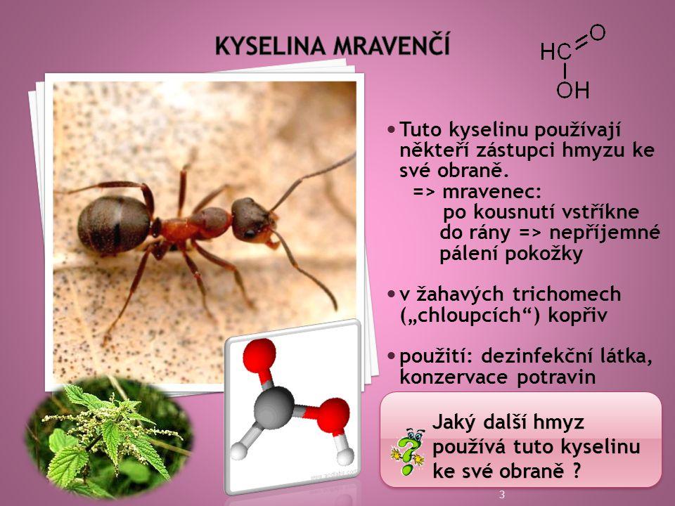 Kyselina Mravenčí Tuto kyselinu používají někteří zástupci hmyzu ke své obraně. => mravenec: