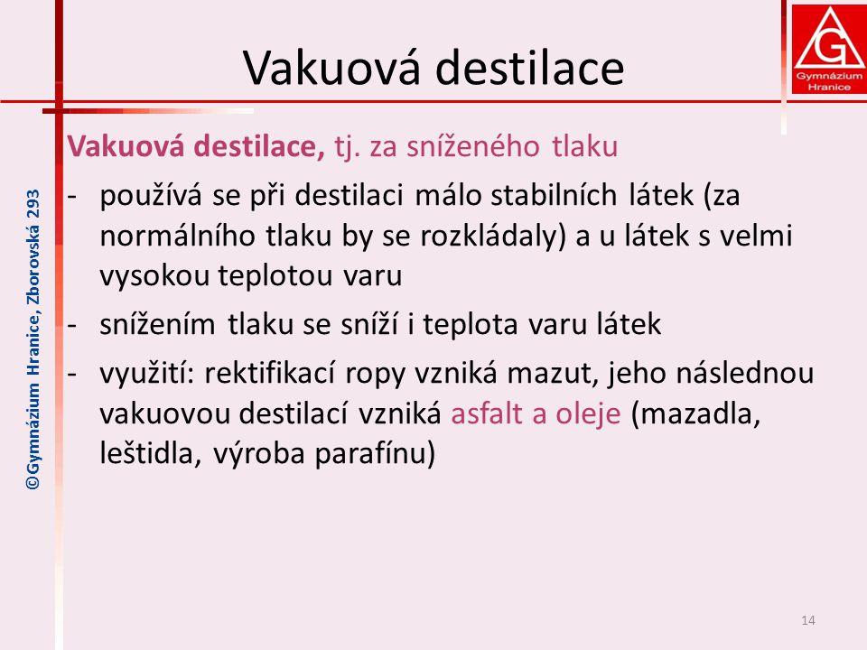 Vakuová destilace Vakuová destilace, tj. za sníženého tlaku