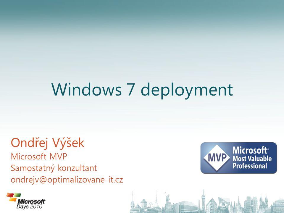 Windows 7 deployment Ondřej Výšek Microsoft MVP Samostatný konzultant