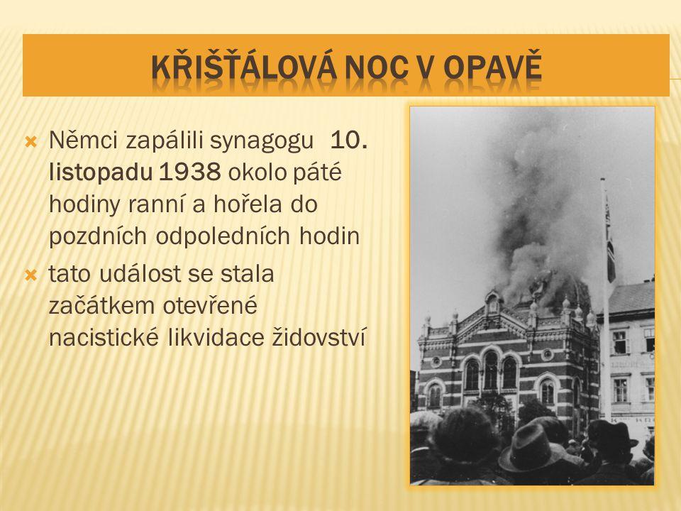 Křišťálová noc v Opavě Němci zapálili synagogu 10. listopadu 1938 okolo páté hodiny ranní a hořela do pozdních odpoledních hodin.