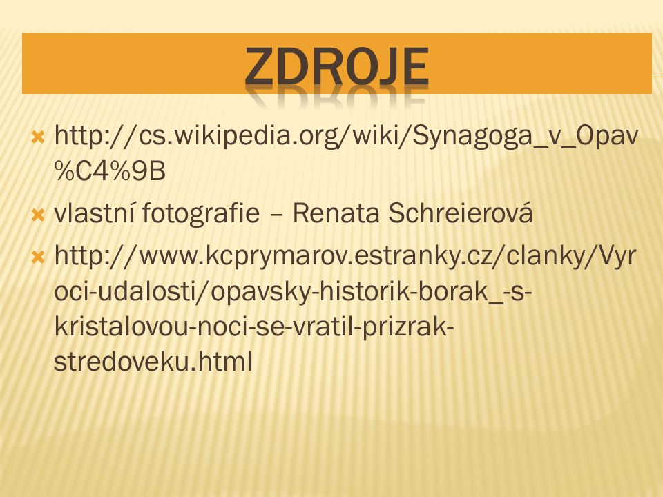 Zdroje http://cs.wikipedia.org/wiki/Synagoga_v_Opav%C4%9B