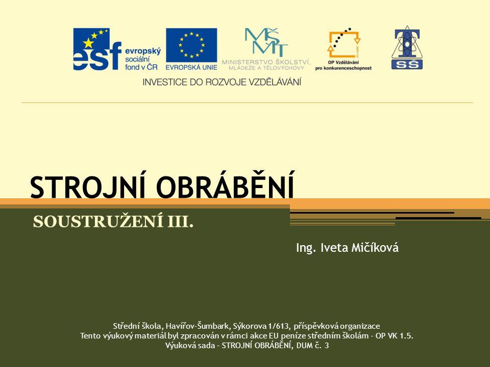 STROJNÍ OBRÁBĚNÍ SOUSTRUŽENÍ III. Ing. Iveta Mičíková