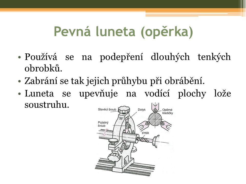 Pevná luneta (opěrka) Používá se na podepření dlouhých tenkých obrobků. Zabrání se tak jejich průhybu při obrábění.