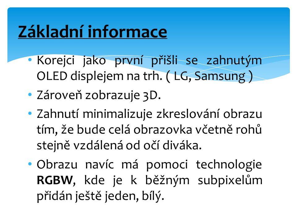 Základní informace Korejci jako první přišli se zahnutým OLED displejem na trh. ( LG, Samsung ) Zároveň zobrazuje 3D.