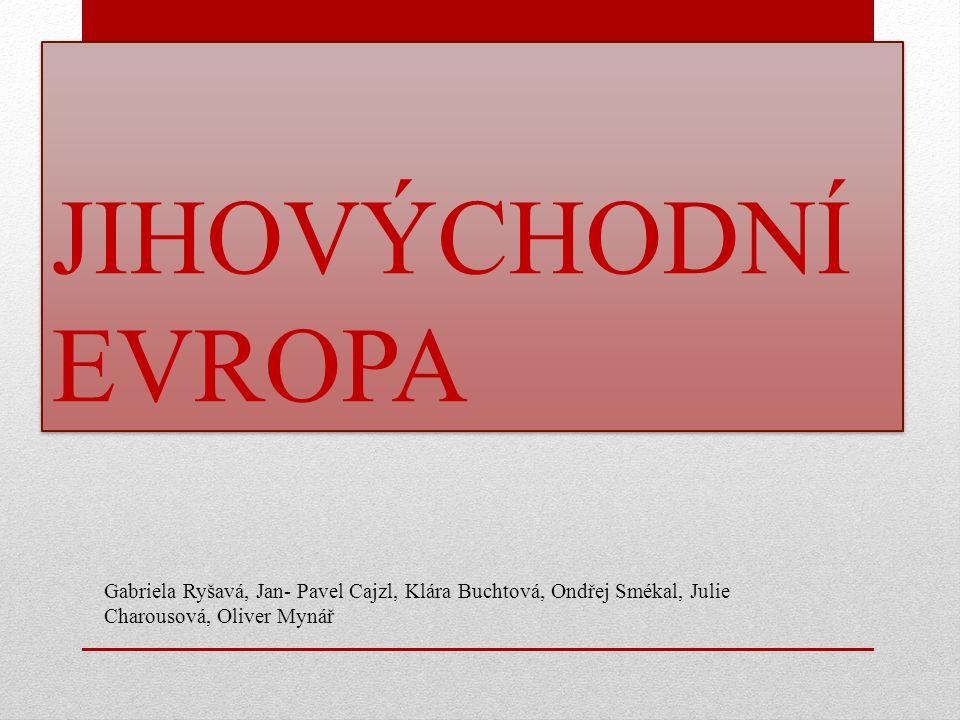 JIHOVÝCHODNÍ EVROPA Gabriela Ryšavá, Jan- Pavel Cajzl, Klára Buchtová, Ondřej Smékal, Julie Charousová, Oliver Mynář.