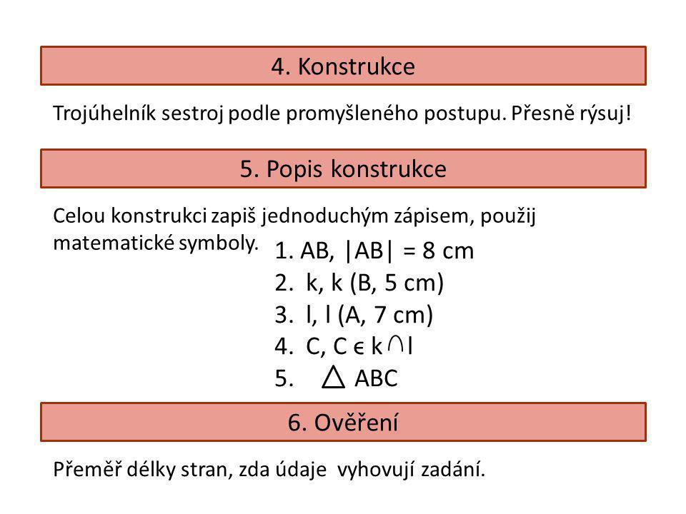 4. Konstrukce 5. Popis konstrukce AB, |AB| = 8 cm k, k (B, 5 cm)
